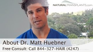 About Dr. Matt Huebner of Natural Transplants, Hair Restoration Clinic - Boca Raton, FL