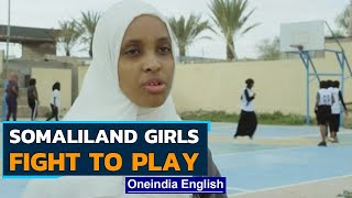 Somaliland: Girls basketball team dreams of competing| Social Constraints | OneIndia News
