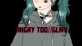 Angry too//Glmv// WARNING: FLASHING LIGHTS! Epilepsy and shaking involved
