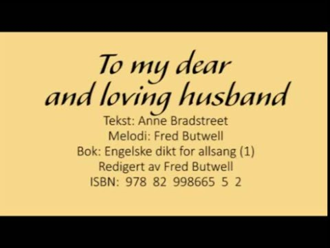 to my dear and loving husband essay To my dear and loving husband this paper is a critical analysis of the poem to my dear and loving husband by anne bradstreet it includes a couplet by couplet analysis which discusses the themes in the poem and a brief biography of the poet.