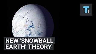 New 'Snowball Earth' theory could change how we understand extreme climate