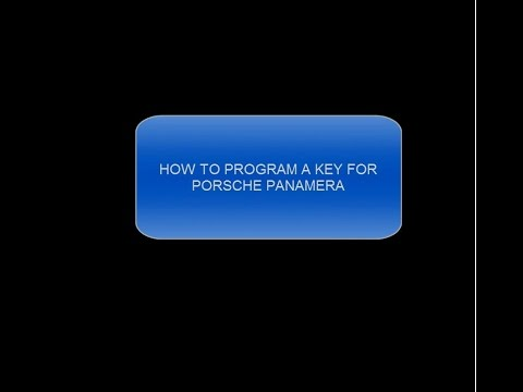 HOW TO PROGRAM A KEY FOR PORSCHE PANAMERA