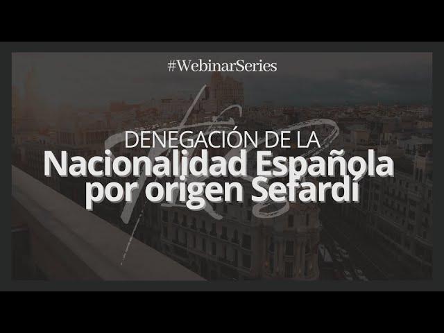 #WebinarSeries Denegación de la Nacionalidad Española por Origen Sefardí