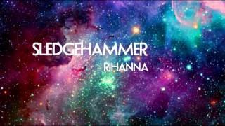 sledgehammer   rihanna lyrics