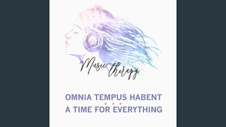 Omnia Tempus Habent / A Time for Everything