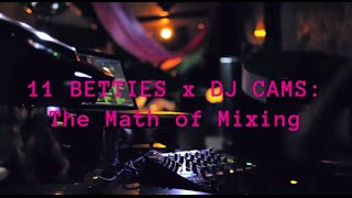 11 BETTIES x DJ CAMS: The Math of Mixing
