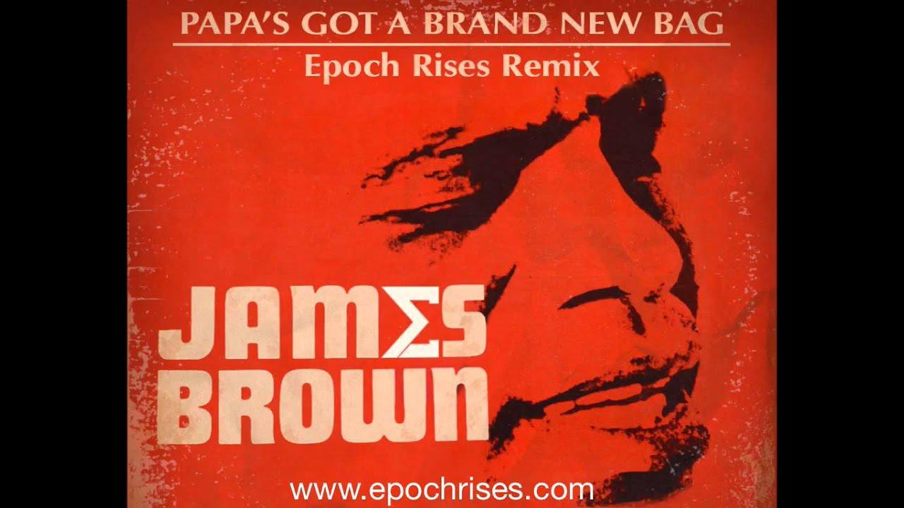 James Brown  Papas Got A Brand New Bag (epoch Rises Remix