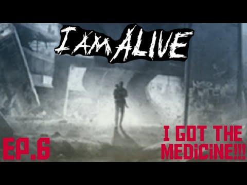 I Am Alive ep.6 I Got the Medicine!!!  