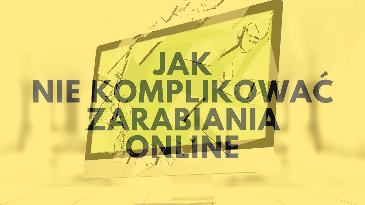 Jak Nie Komplikować Zarabiania Online?