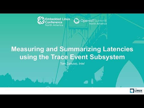 Measuring and Summarizing Latencies using the Trace Event Subsystem - Tom Zanussi, Intel
