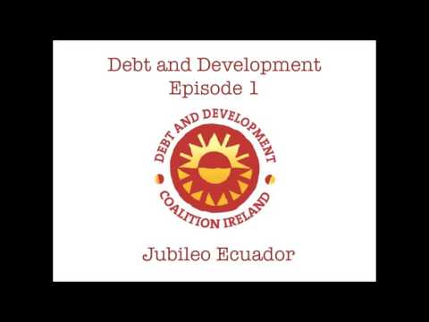 Debt and Development Episode 1: Jubileo Ecuador
