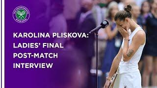 Karolina Pliskova Ladies' Final Post-Match Interview