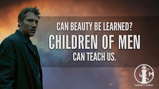 Can Beauty Be Learned? Children of Men Teaches Us.