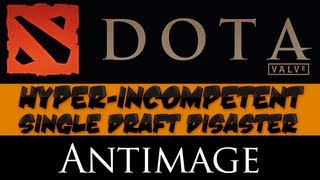 DotA 2 - Hyper-incompetent Single Draft Disaster - Antimage