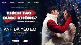 Anh Đã Yêu Em - Ku Lâm (THÍCH TAO ĐƯỢC KHÔNG OST)