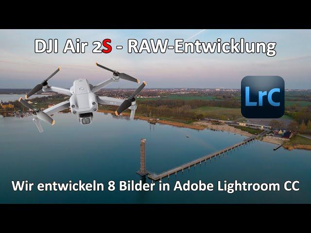 DJI Air 2s - RAW Entwicklung in Adobe Lightroom CC - Bildqualität - Bildentwicklung ganz gemütlich