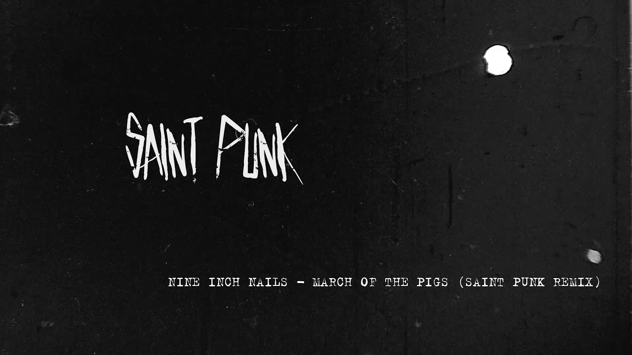 Nine Inch Nails - March Of The Pigs (Saint Punk Remix)