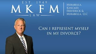 Mirabella, Kincaid, Frederick & Mirabella, LLC Video - Can I Represent Myself in My Divorce?