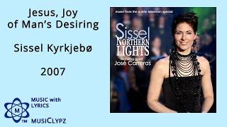 Jesus, Joy of Man's Desiring - Sissel Kyrkjebø 2007 HQ Lyrics MusiClypz