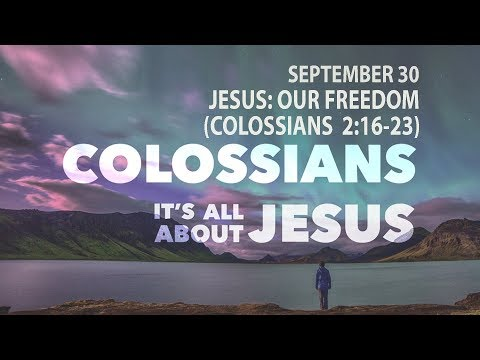JESUS: OUR FREEDOM  (Colossians 2:16-23)  2018_09_30