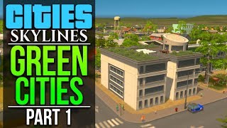 Cities Skylines Green Cities  PART 1  ECO FRIENDLY
