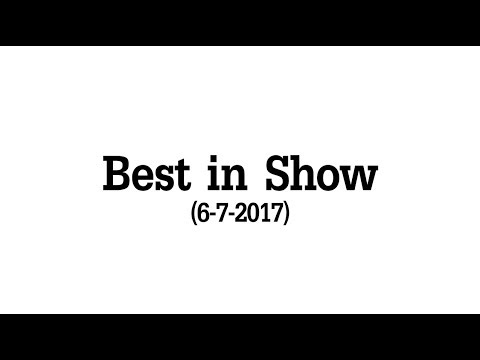 Best in Show - Full Comedy Show (6-7-2017)