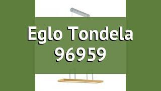 Люстра Eglo Tondela 96959 обзор: светильник Eglo Tondela 96959 13.6 Вт, где купить, характеристики
