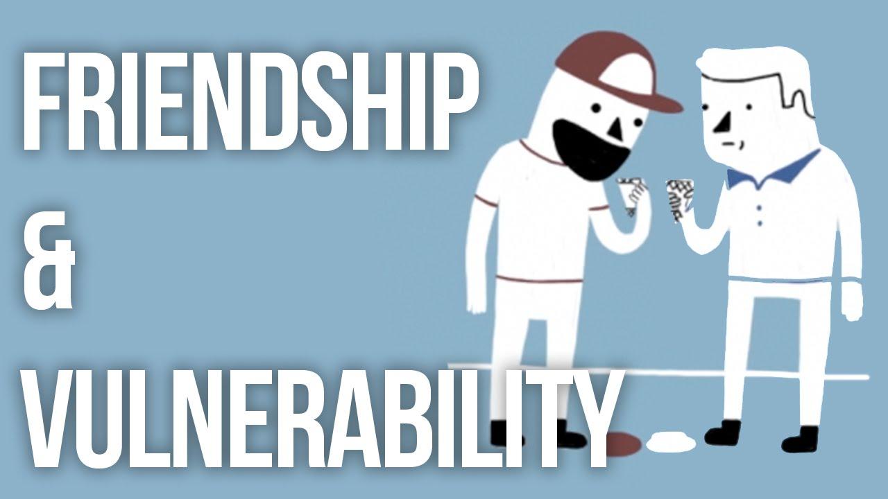 Friendship & Vulnerability