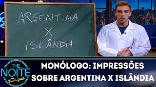 Monólogo: Impressões sobre Argentina x Islândia | The Noite (18/06/18)