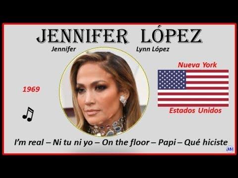 Jennifer López (1969) Nueva York (USA) Música: I'm Real-Ni Tu Ni Yo-On The Floor-Papi-Qué Hiciste