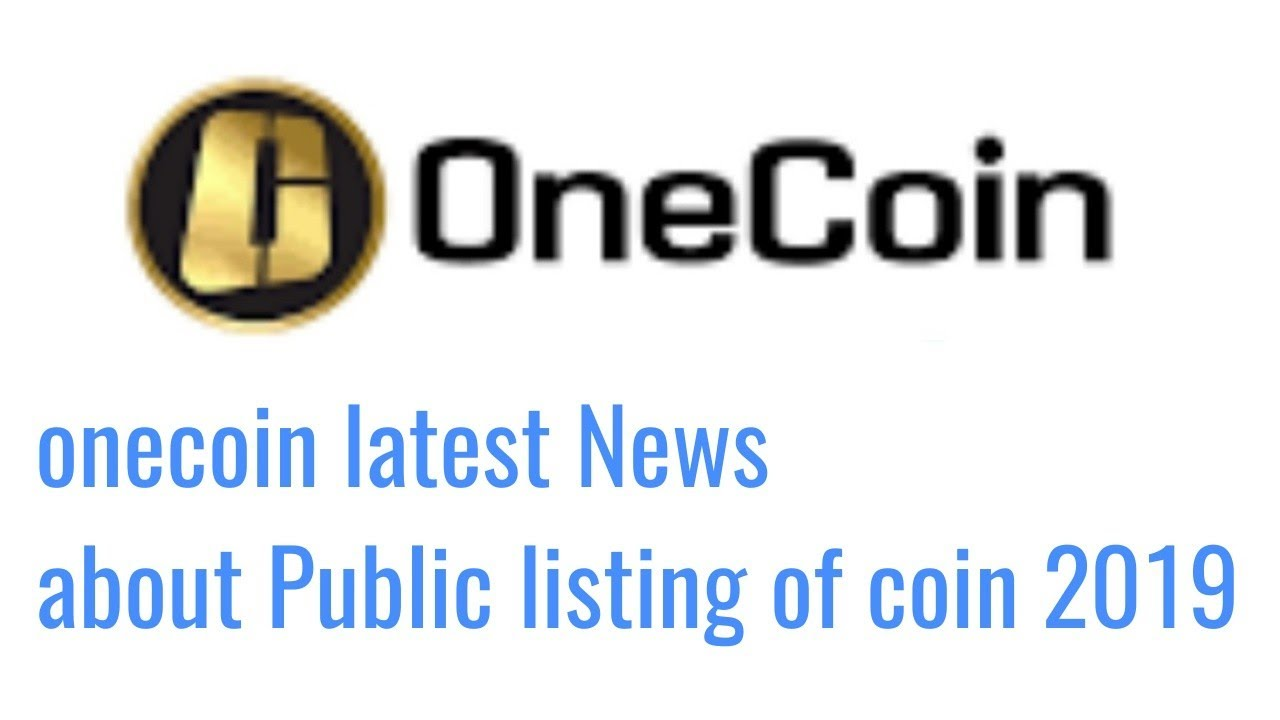 onecoin latest News about Public listing of coin 2019