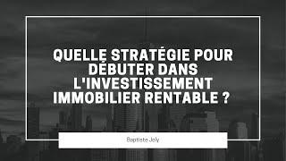 Quelle stratégie pour débuter dans l'investissement immobilier rentable ?