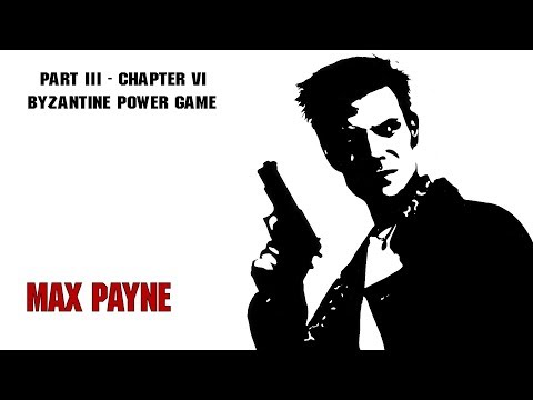 Max Payne - Dead on Arrival Difficulty - Part III - Chapter VI - Byzantine Power Game