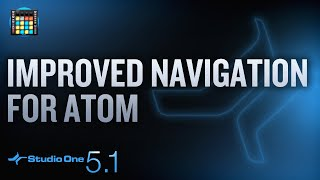 New in Studio One 5.1:  Improved Navigation Features for ATOM