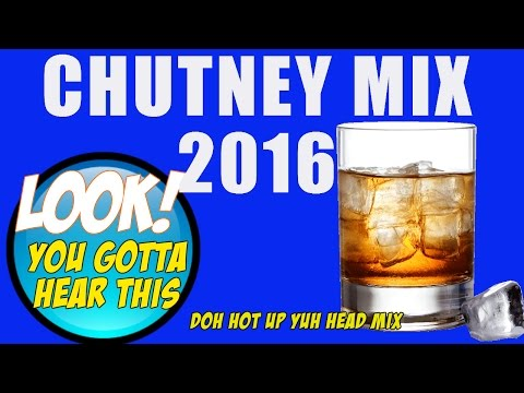 Chutney 2016 Mix -Doh Hot Up yuh Head Mix (Non Stop Party )