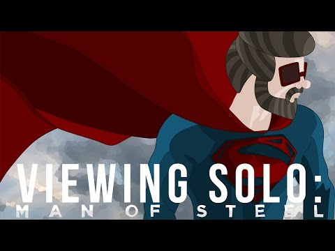 Viewing Solo: Man of Steel [Ft. All of the Spoilers]
