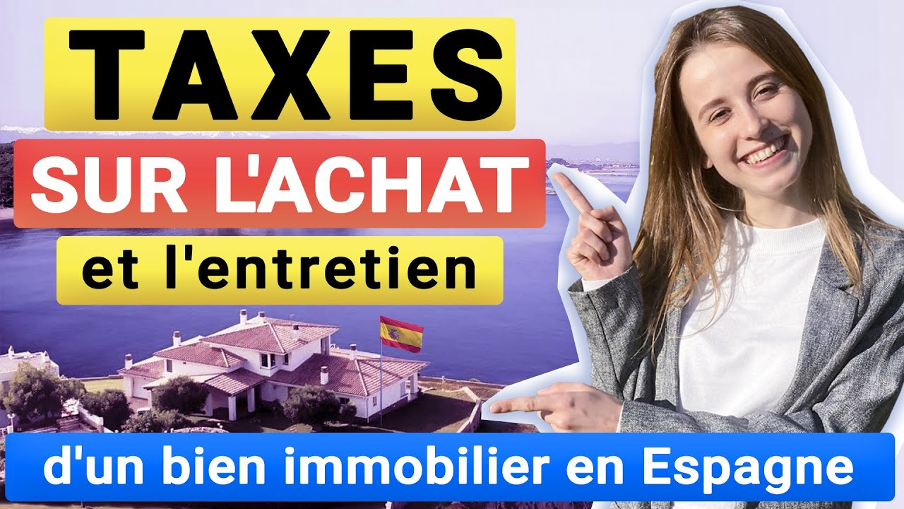 Taxes sur l'achat et l'entretien d'un bien immobilier en Espagne