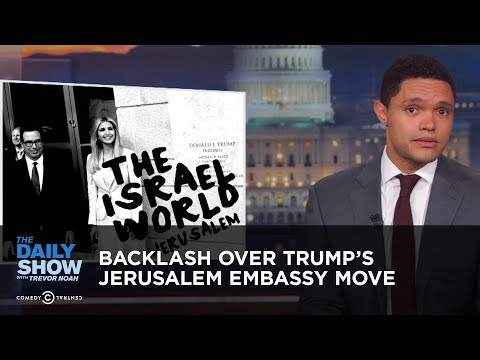 Backlash Over Trump's Jerusalem Embassy Move | The Daily Show