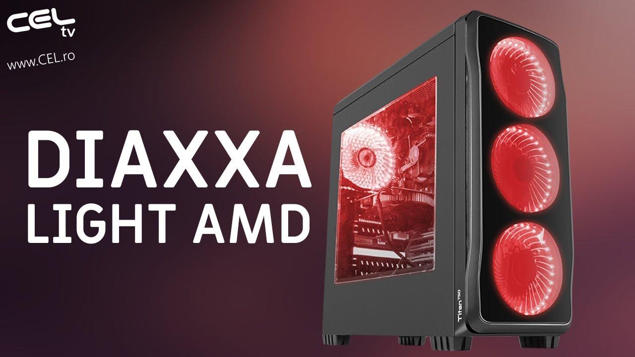 Diaxxa Light | Sistem AMD...GAMING fără probleme | CEL.ro