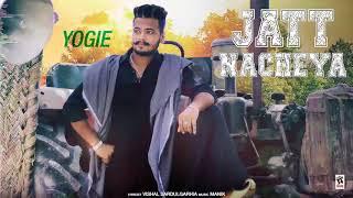 New Punjabi Song - JATT NACHEYA (Full Song) | YOGIE | Latest Punjabi Songs 2017