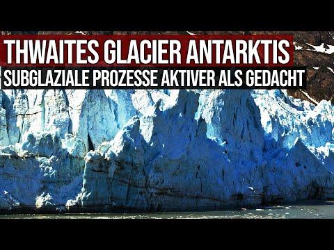 Thwaites Glacier Antarktis - Subglaziale Prozesse aktiver als gedacht