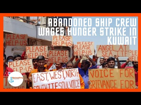 Abandoned Ship Crew Wages Hunger Strike in Kuwait// Maritime News// Marinesthing