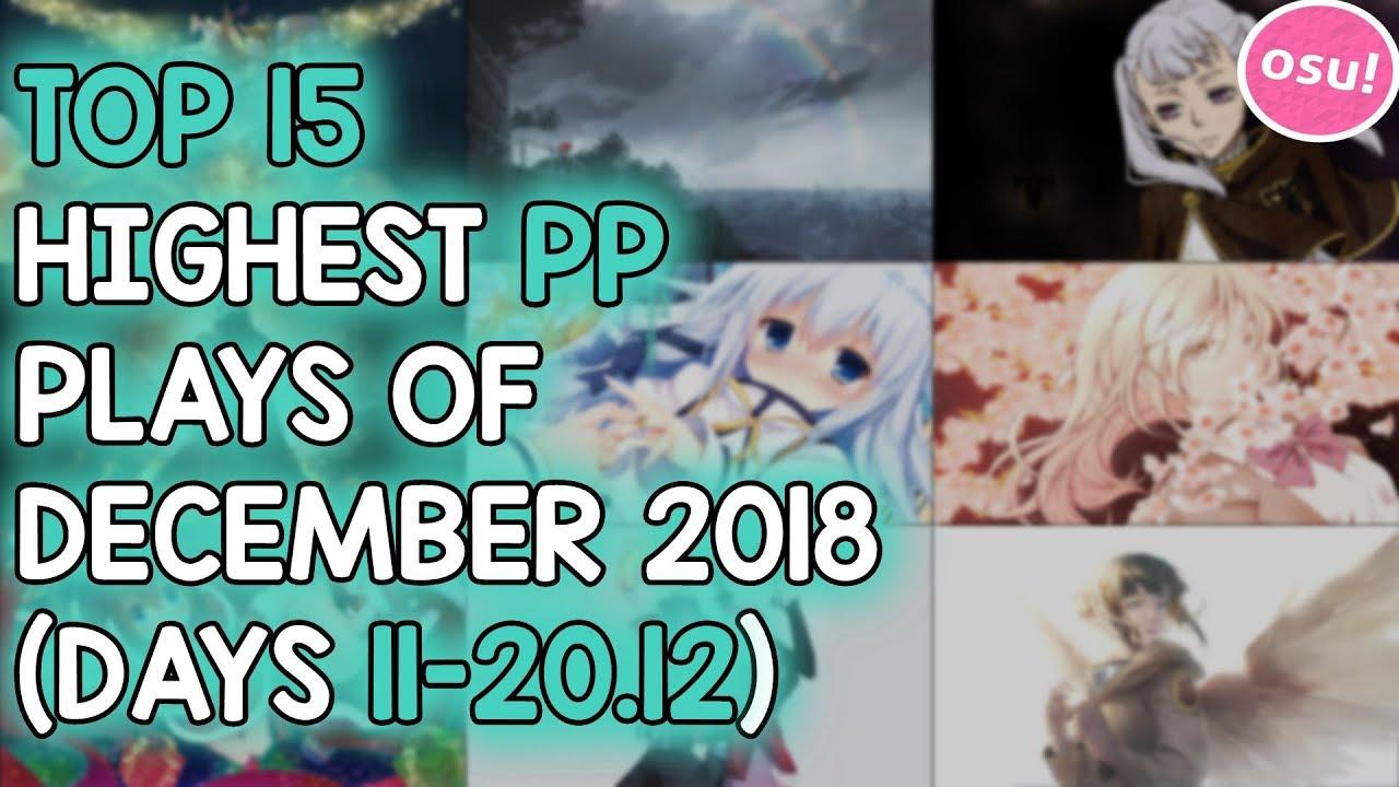 TOP 15 HIGHEST PP PLAYS OF DECEMBER 2018 (DAYS 11-20 12) (osu!)
