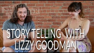 Storytelling with Lizzy Goodman