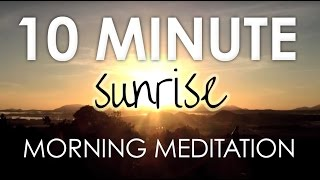 10 Minute Guided Morning Sunrise Meditation