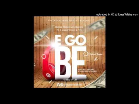 Mister Redefined (Shefo) Ft. LanryCoded & YB – E Go Be(OFFICIAL AUDIO 2017)