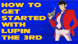 How to get started with Lupin the 3rd