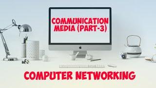 COMPUTER NETWORKING CLASS-18(COMMUNICATION MEDIA PART-3)
