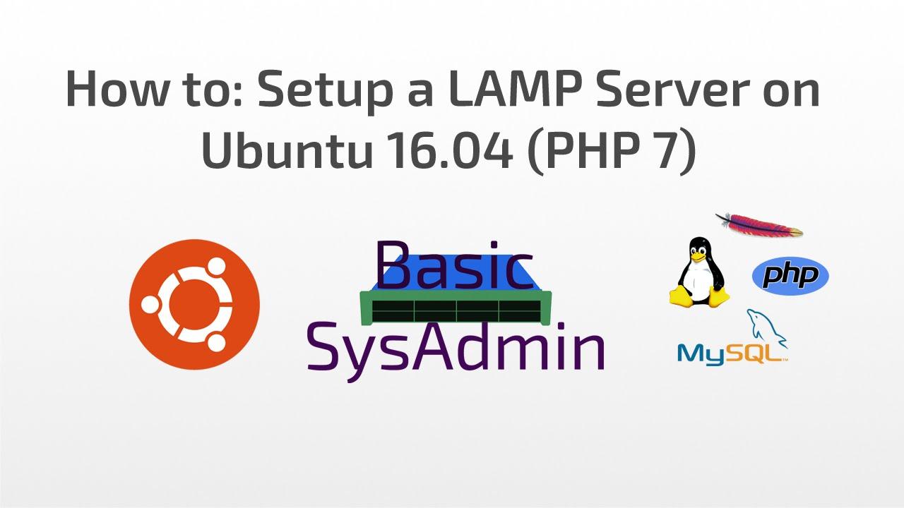 How To: Setup A LAMP Server On Ubuntu 16.04 (Linux, Apache2, MySQL And PHP  7)