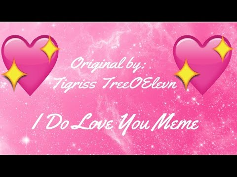 hqdefault ♥ i do love you ♥ 《 original by tigriss treeoeleven 》 youtube